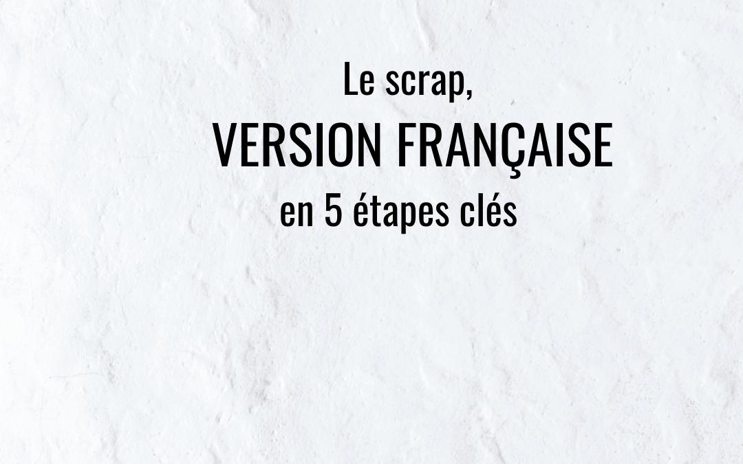 Le scrap, Version Française, en 5 étapes clés.
