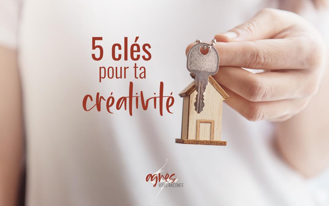 5 clés pour ta créativité