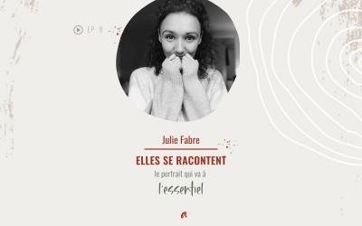 ELLES SE RACONTENT avec Julie Fabre